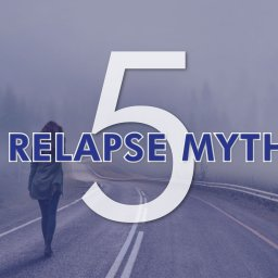 Relapse Myths